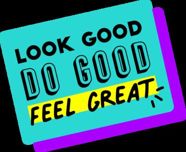 Look Good. Do Good. Feel Great.